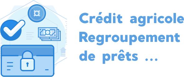 Crédit agricole Regroupement de prêts